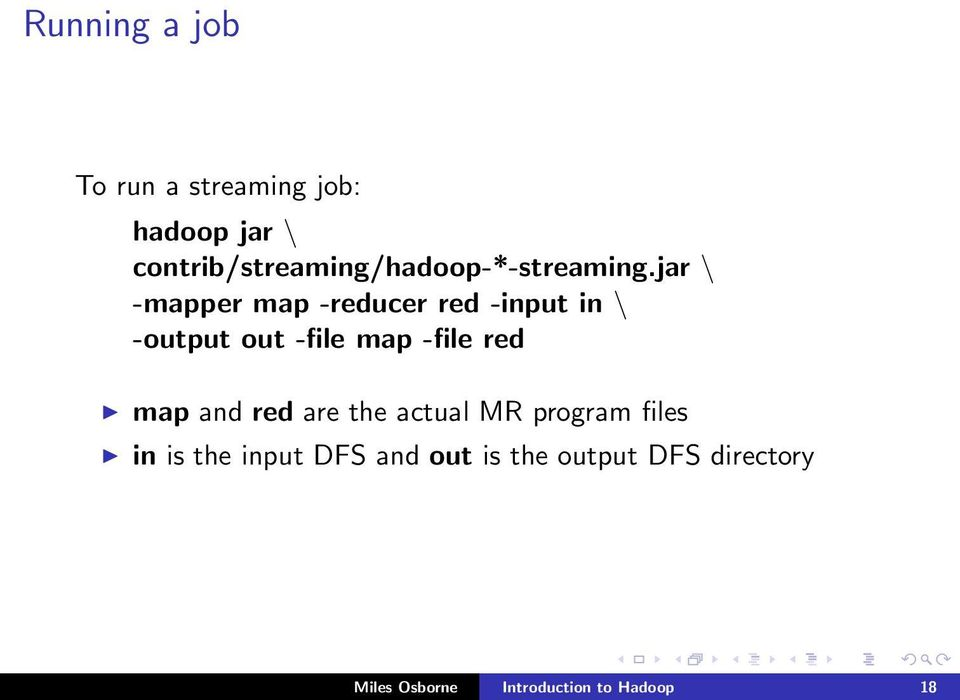 jar \ -mapper map -reducer red -input in \ -output out -file map -file red