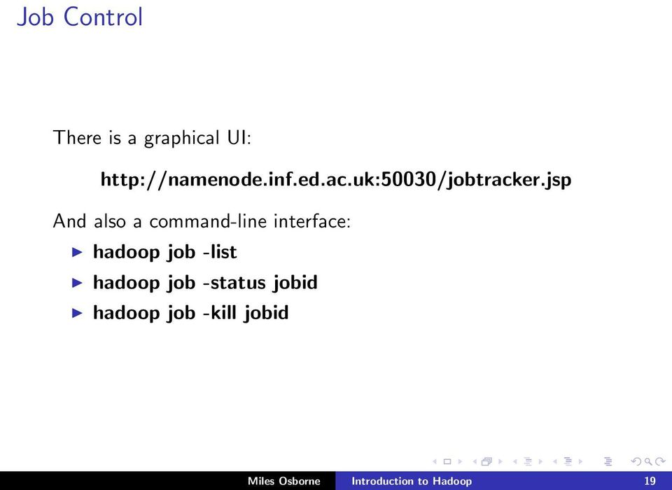jsp And also a command-line interface: hadoop job -list