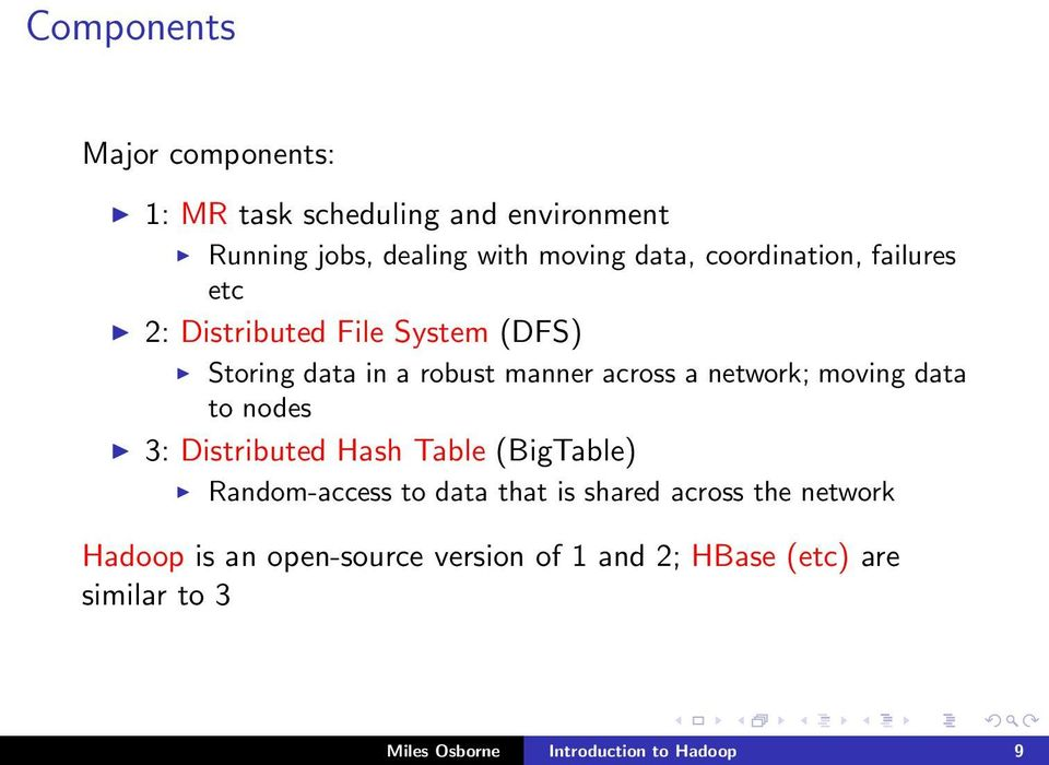 moving data to nodes 3: Distributed Hash Table (BigTable) Random-access to data that is shared across the
