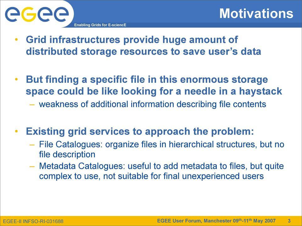 file contents Existing grid services to approach the problem: File Catalogues: organize files in hierarchical structures, but no