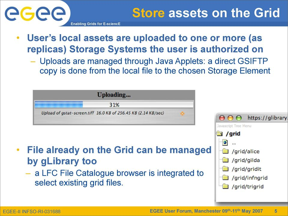 copy is done from the local file to the chosen Storage Element File already on the Grid can be