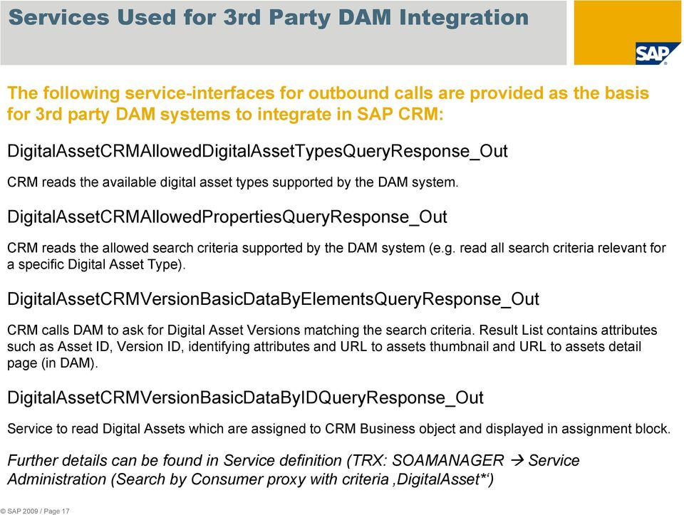 DigitalAssetCRMAllowedPropertiesQueryResponse_Out CRM reads the allowed search criteria supported by the DAM system (e.g. read all search criteria relevant for a specific Digital Asset Type).