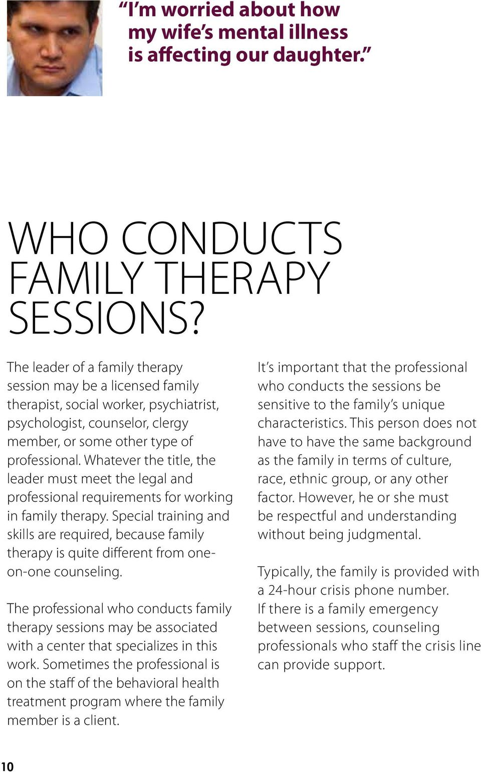 Whatever the title, the leader must meet the legal and professional requirements for working in family therapy.