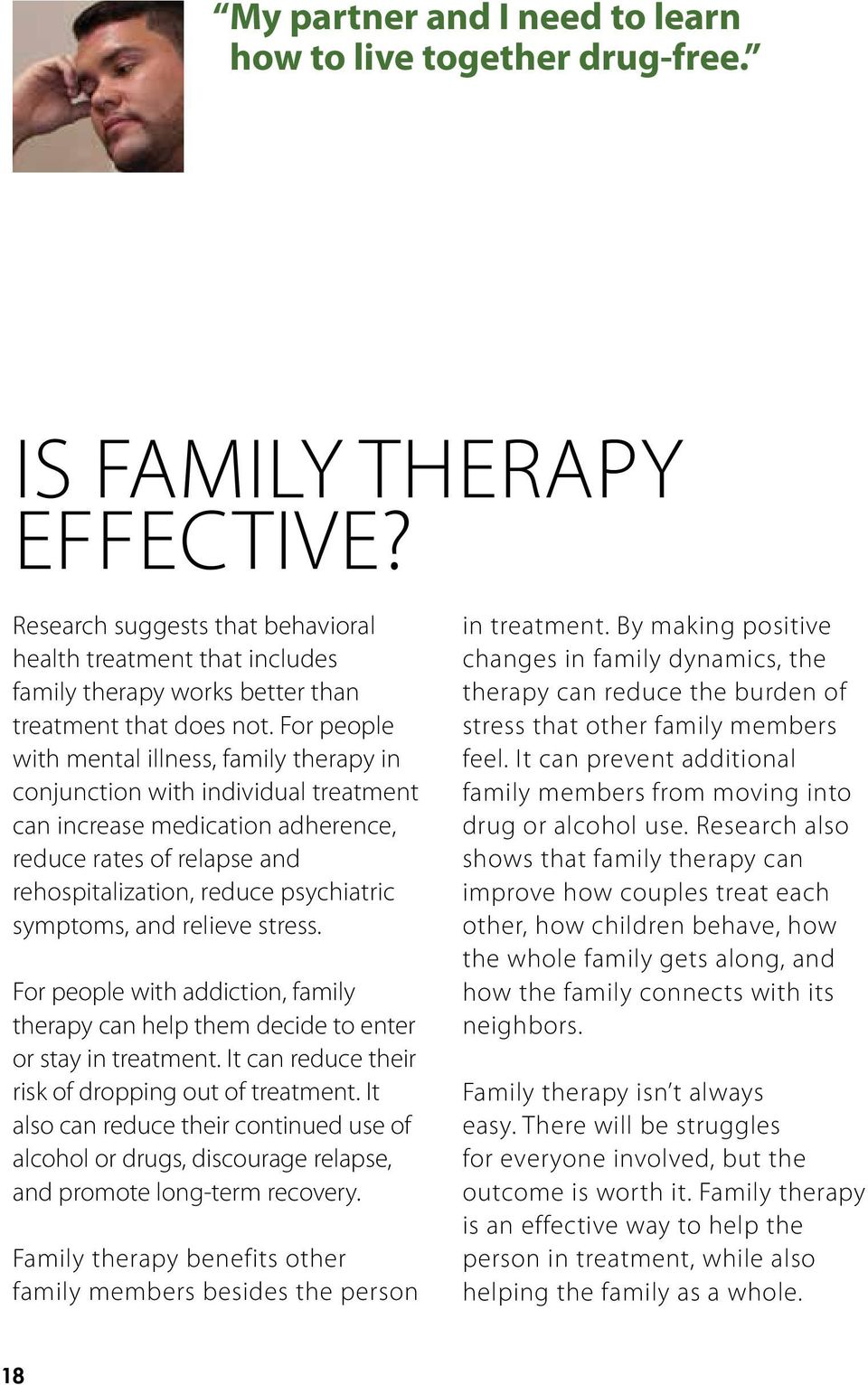 For people with mental illness, family therapy in conjunction with individual treatment can increase medication adherence, reduce rates of relapse and rehospitalization, reduce psychiatric symptoms,