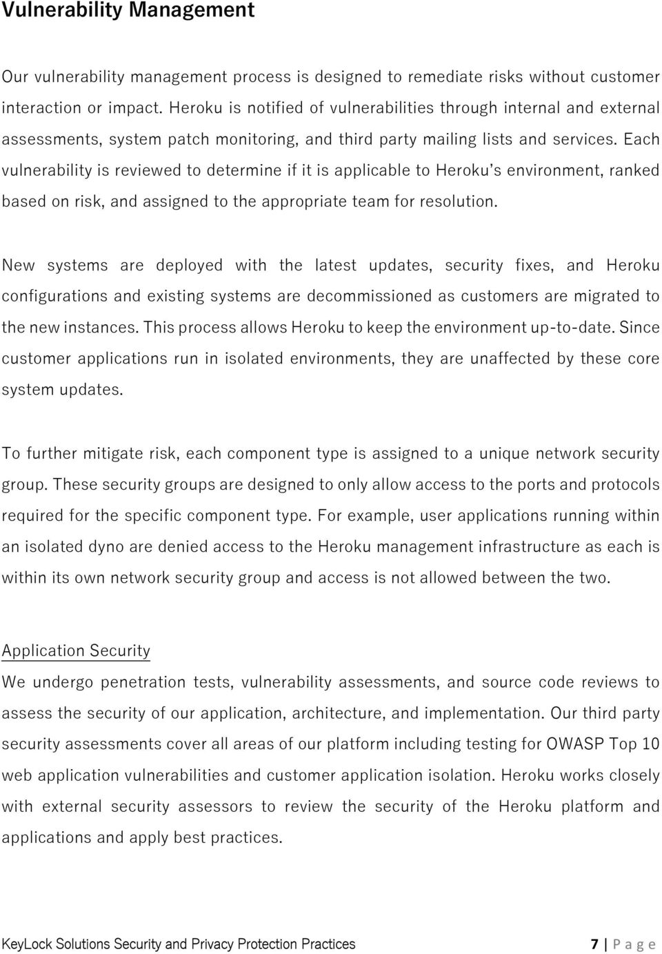 Each vulnerability is reviewed to determine if it is applicable to Heroku s environment, ranked based on risk, and assigned to the appropriate team for resolution.
