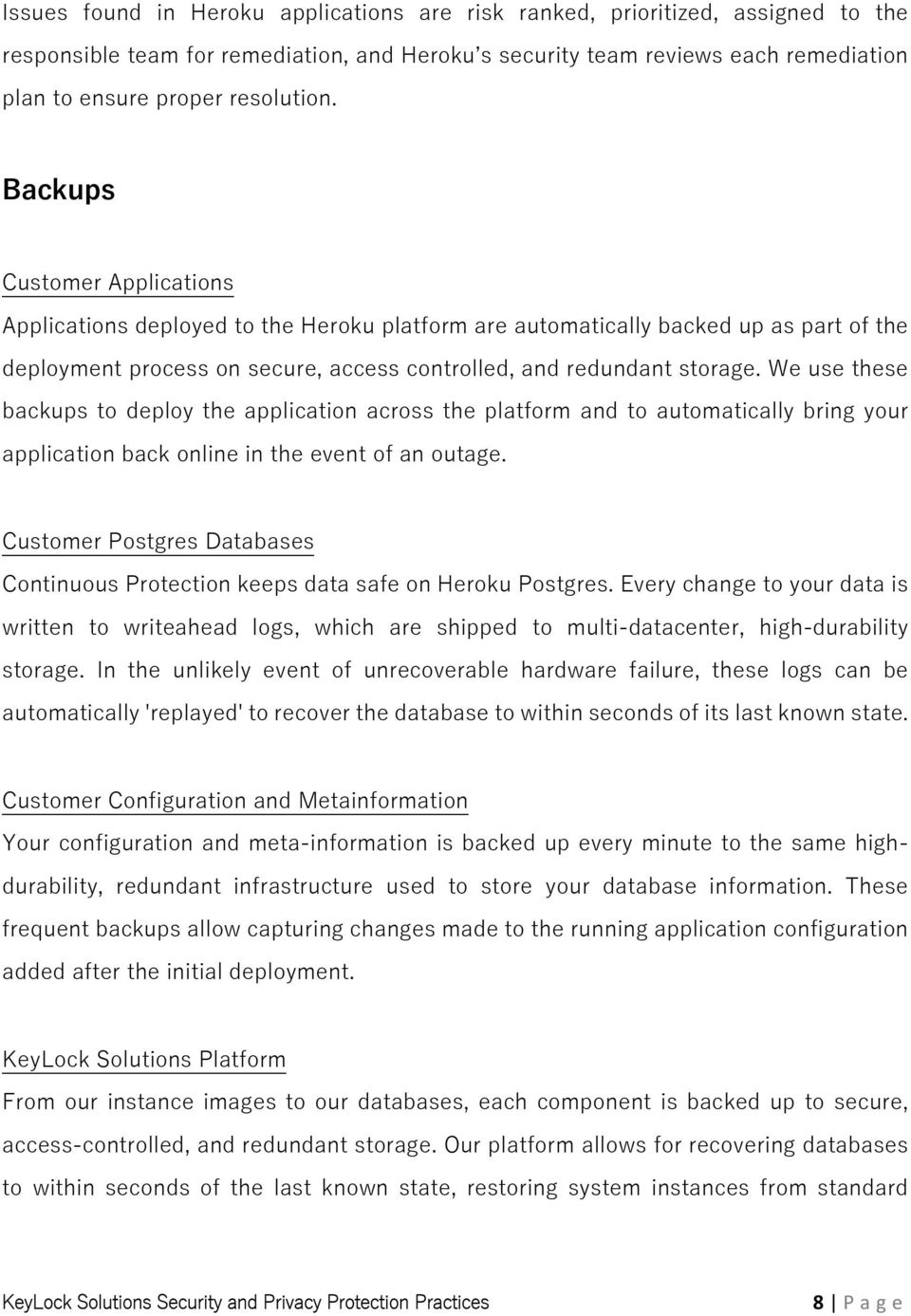 Backups Customer Applications Applications deployed to the Heroku platform are automatically backed up as part of the deployment process on secure, access controlled, and redundant storage.