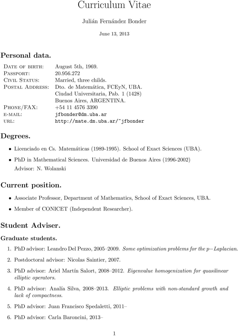 Licenciado en Cs. Matemáticas (1989-1995). School of Exact Sciences (UBA). PhD in Mathematical Sciences. Universidad de Buenos Aires (1996-2002) Advisor: N. Wolanski Current position.