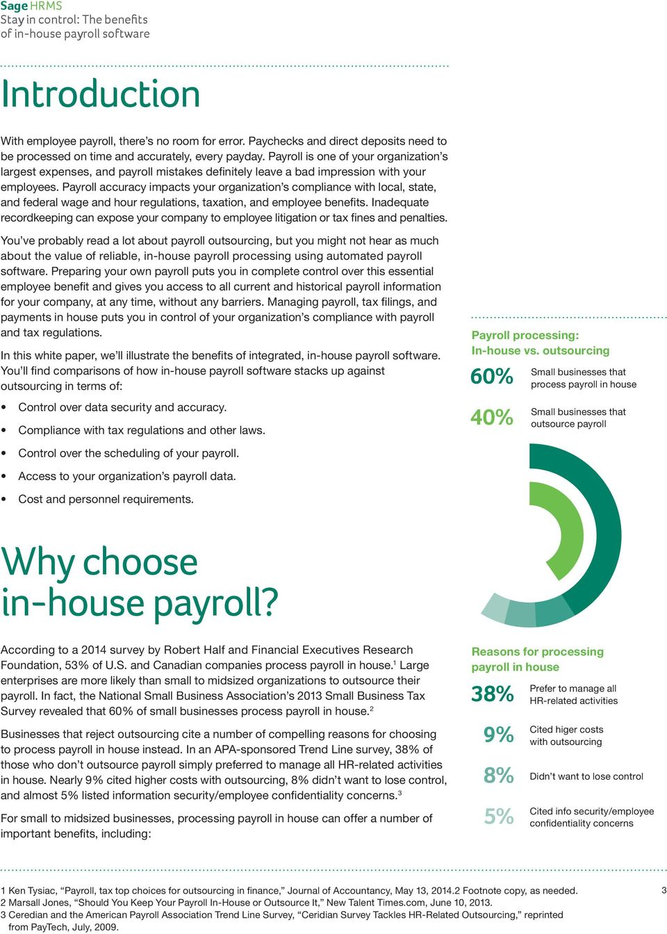 Payroll accuracy impacts your organization s compliance with local, state, and federal wage and hour regulations, taxation, and employee benefits.