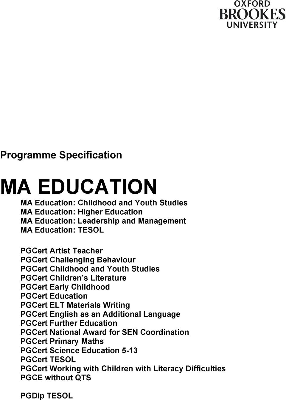 Childhood PGCert Education PGCert ELT Materials Writing PGCert English as an Additional Language PGCert Further Education PGCert National Award for SEN