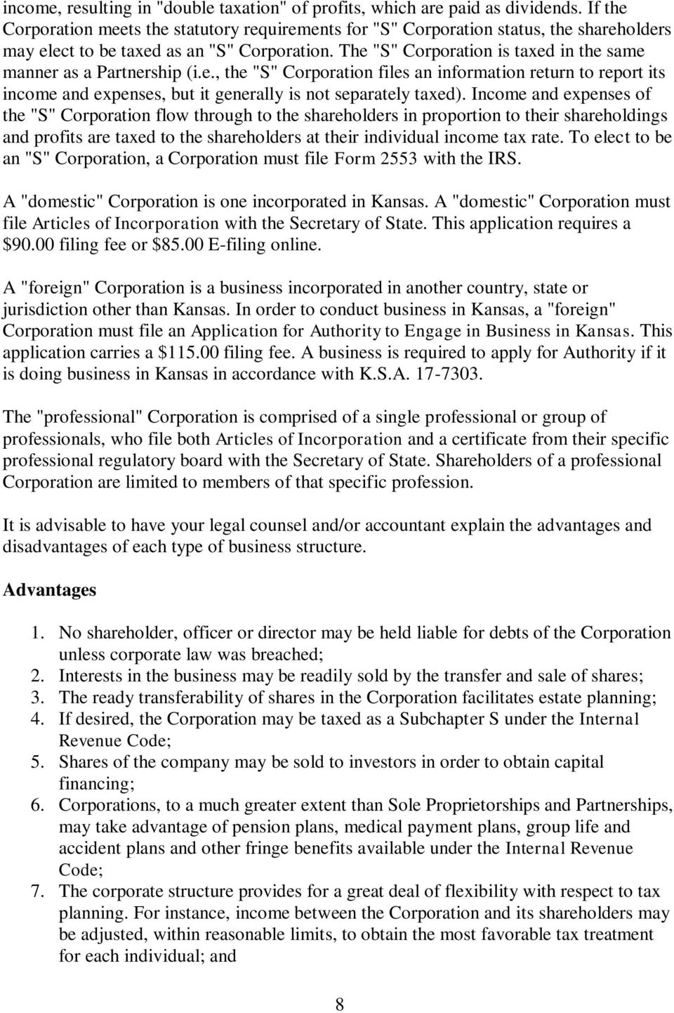 "The ""S"" Corporation is taxed in the same manner as a Partnership (i.e., the ""S"" Corporation files an information return to report its income and expenses, but it generally is not separately taxed)."