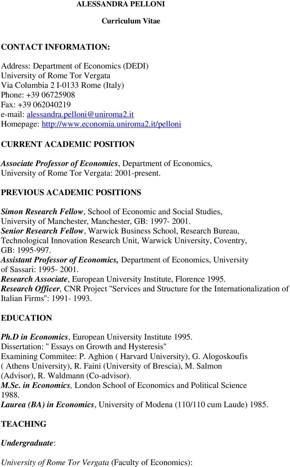 PREVIOUS ACADEMIC POSITIONS Simon Research Fellow, School of Economic and Social Studies, University of Manchester, Manchester, GB: 1997-2001.