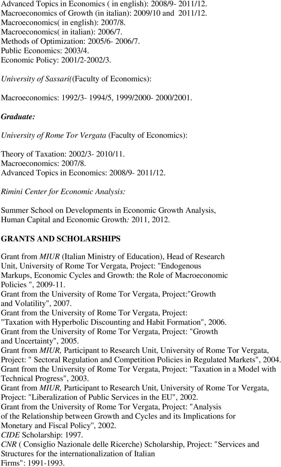 Graduate: University of Rome Tor Vergata (Faculty of Economics): Theory of Taxation: 2002/3-2010/11. Macroeconomics: 2007/8. Advanced Topics in Economics: 2008/9-2011/12.
