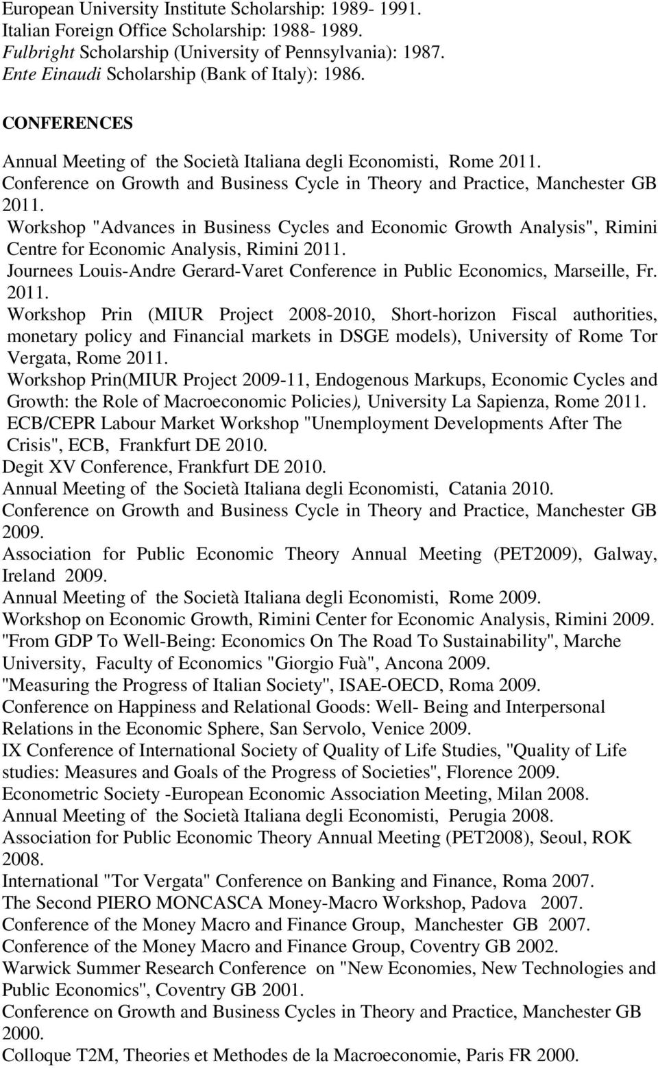 Conference on Growth and Business Cycle in Theory and Practice, Manchester GB 2011.