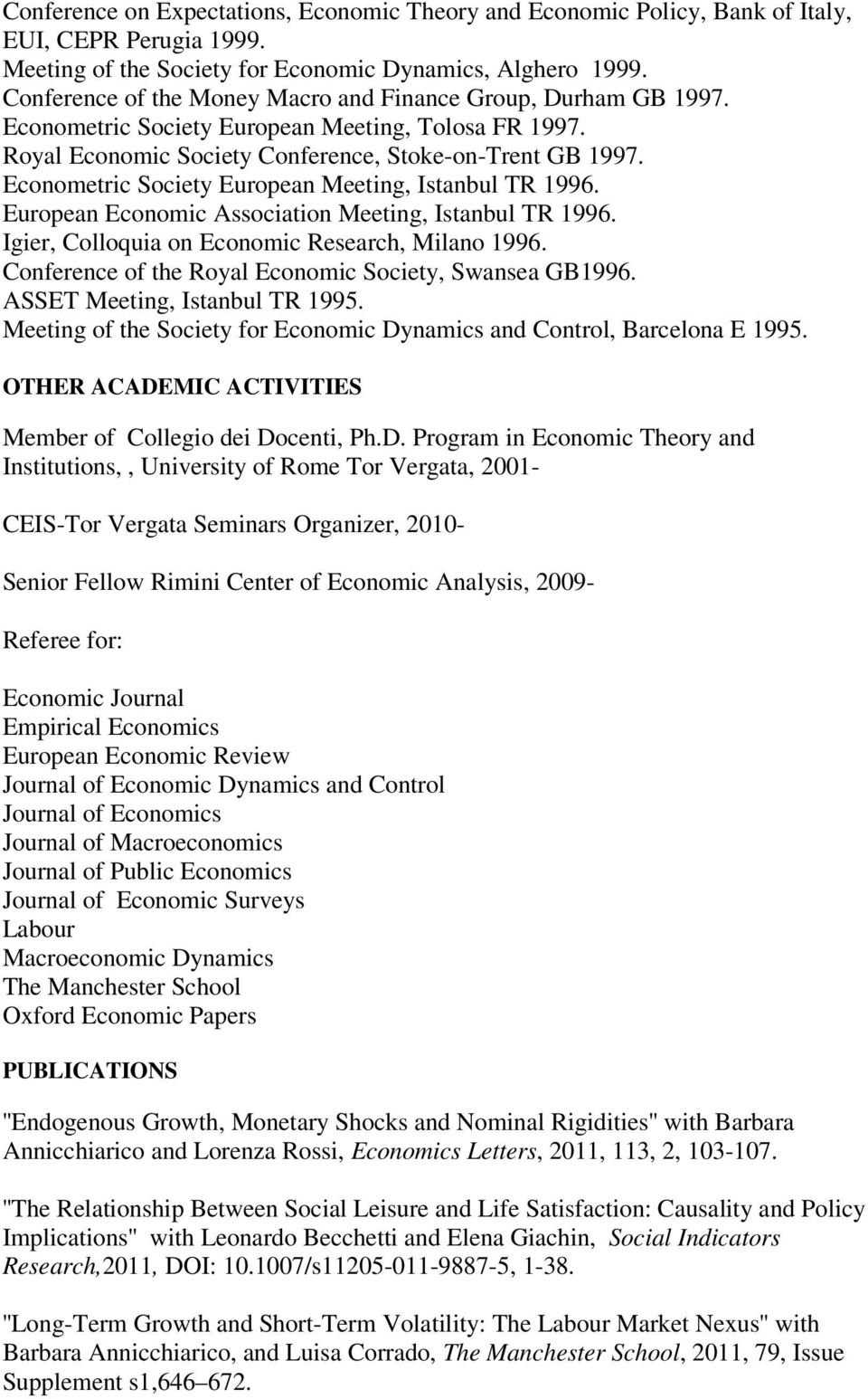Econometric Society European Meeting, Istanbul TR 1996. European Economic Association Meeting, Istanbul TR 1996. Igier, Colloquia on Economic Research, Milano 1996.