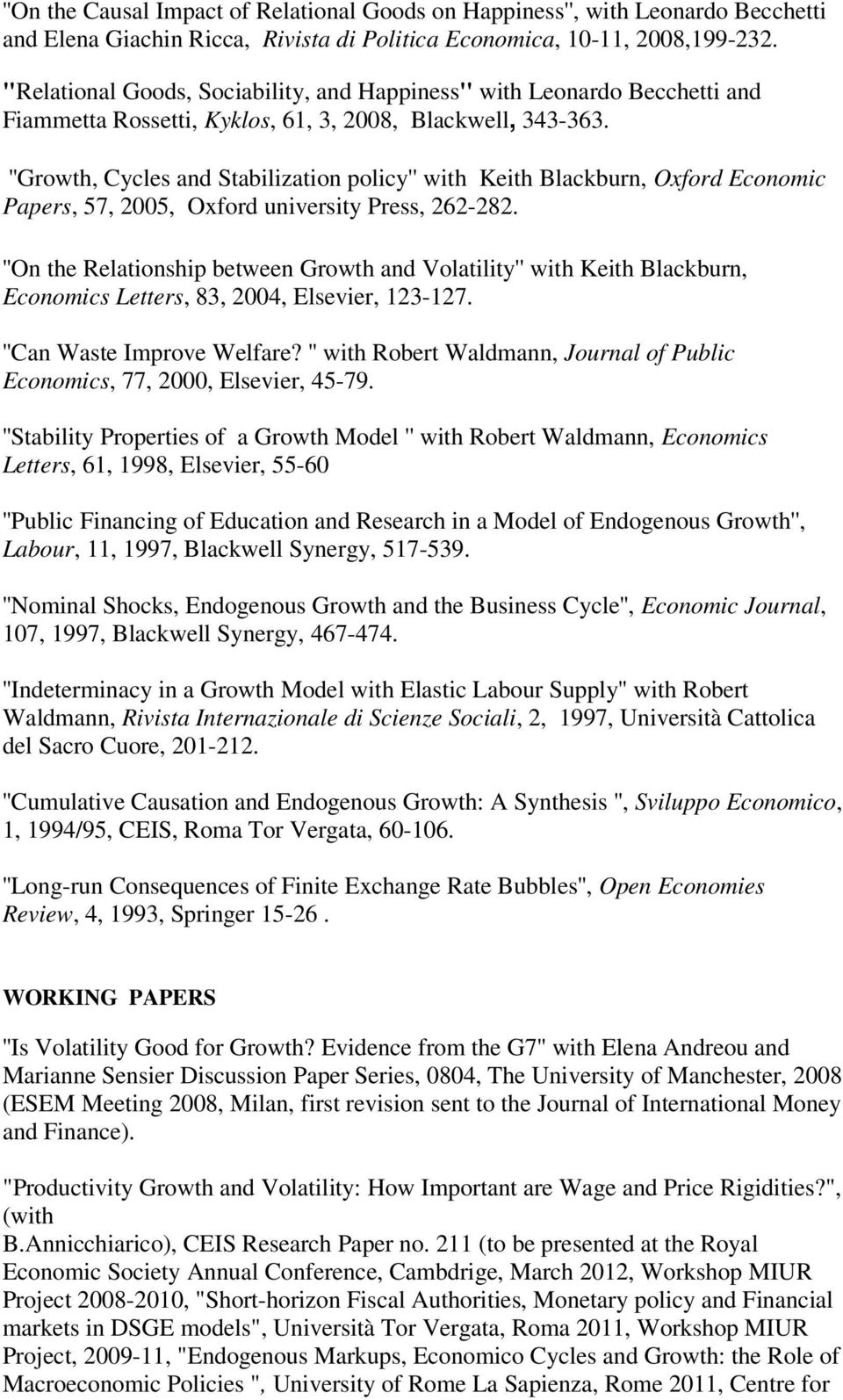 ''Growth, Cycles and Stabilization policy'' with Keith Blackburn, Oxford Economic Papers, 57, 2005, Oxford university Press, 262-282.