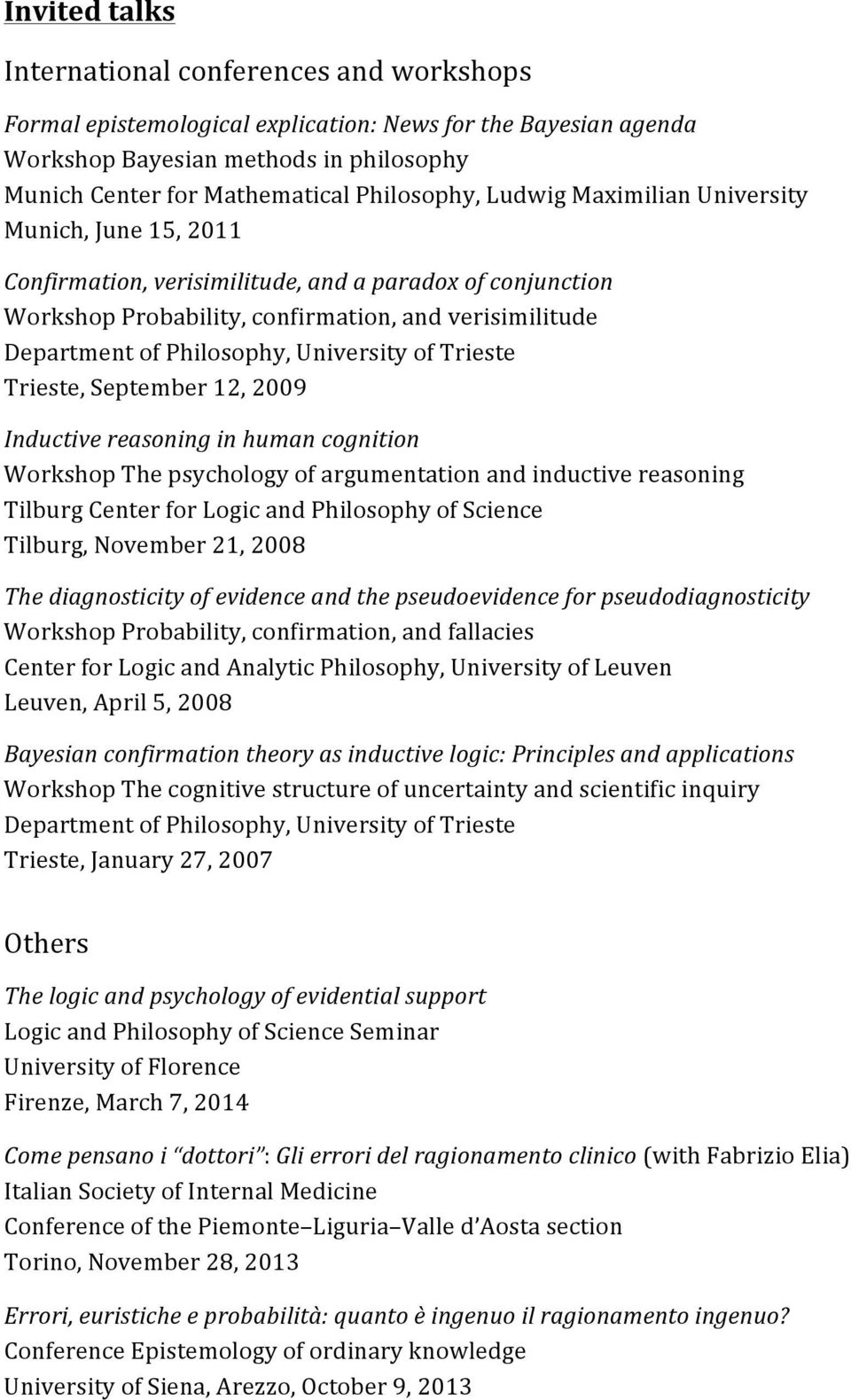 Philosophy, University of Trieste Trieste, September 12, 2009 Inductive reasoning in human cognition Workshop The psychology of argumentation and inductive reasoning Tilburg Center for Logic and
