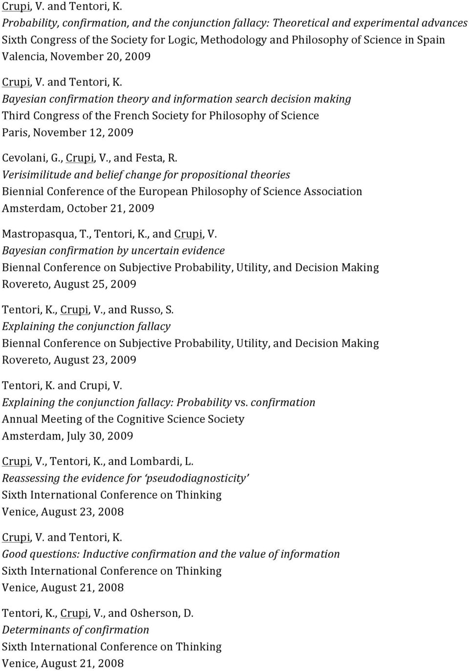 November 20, 2009  Bayesian confirmation theory and information search decision making Third Congress of the French Society for Philosophy of Science Paris, November 12, 2009 Cevolani, G., Crupi, V.