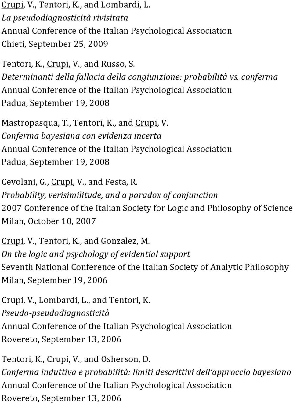 , and Crupi, V. Conferma bayesiana con evidenza incerta Annual Conference of the Italian Psychological Association Padua, September 19, 2008 Cevolani, G., Crupi, V., and Festa, R.