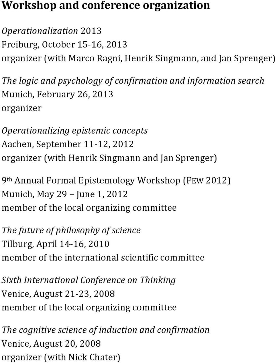 Epistemology Workshop (FEW 2012) Munich, May 29 June 1, 2012 member of the local organizing committee The future of philosophy of science Tilburg, April 14-16, 2010 member of the international