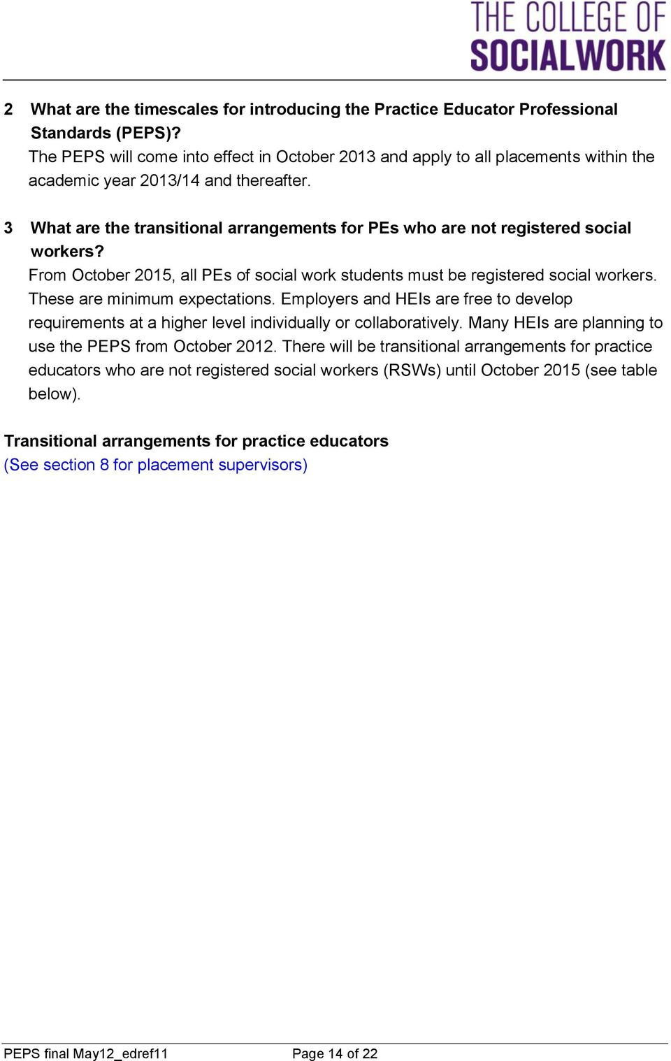 3 What are the transitional arrangements for PEs who are not registered social workers? From October 2015, all PEs of social work students must be registered social workers.