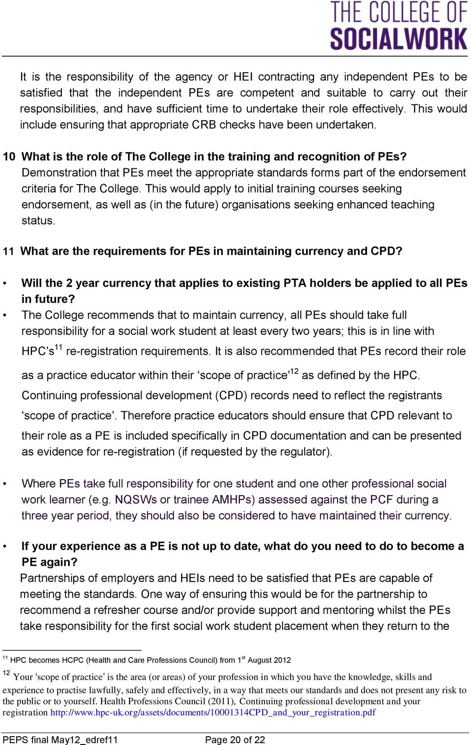 10 What is the role of The College in the training and recognition of PEs? Demonstration that PEs meet the appropriate standards forms part of the endorsement criteria for The College.