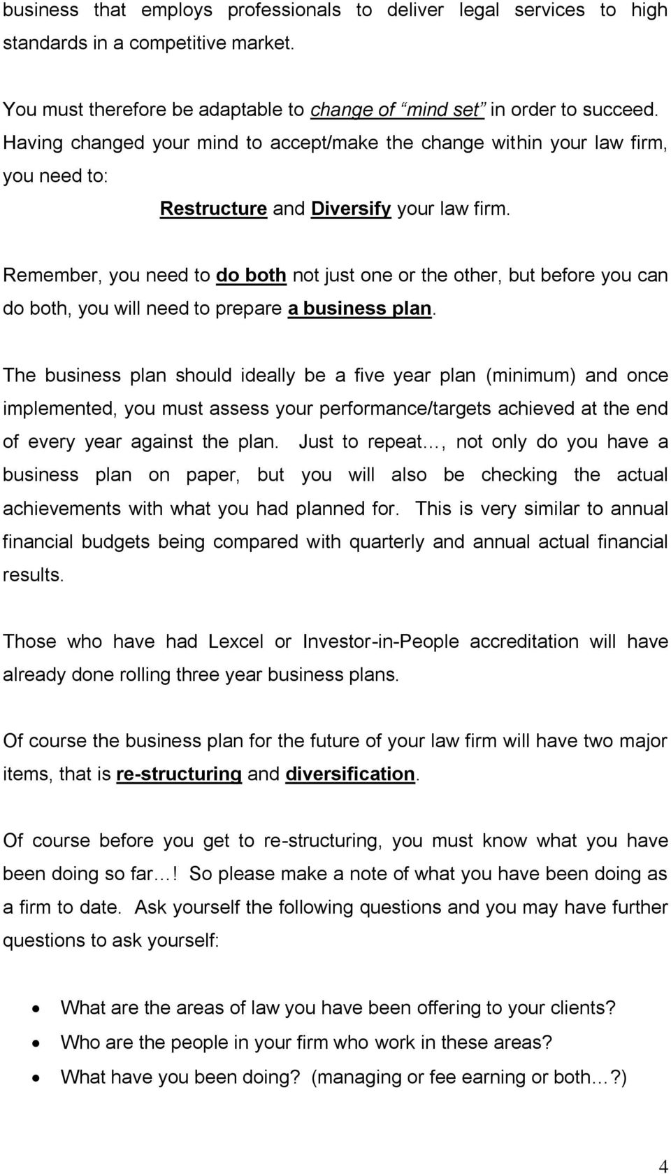 Remember, you need to do both not just one or the other, but before you can do both, you will need to prepare a business plan.