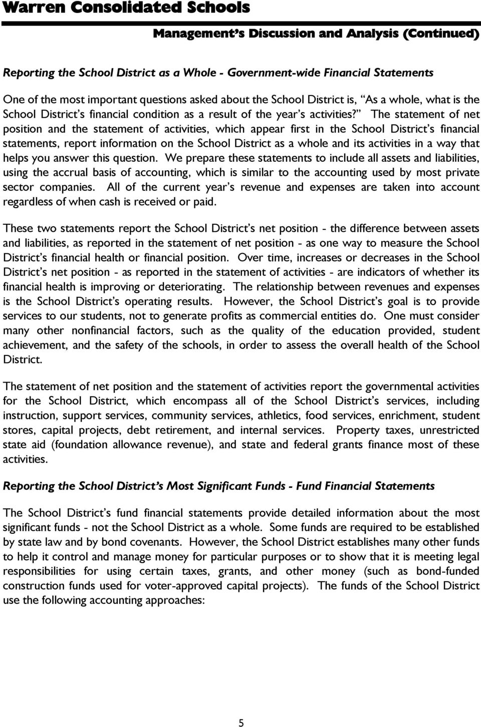 The statement of net position and the statement of activities, which appear first in the School District s financial statements, report information on the School District as a whole and its