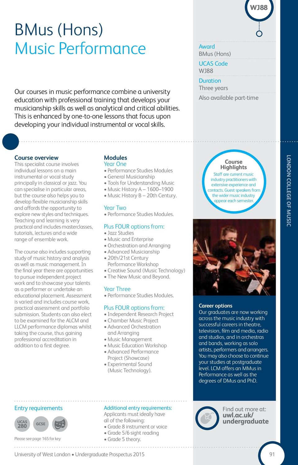 WJ88 overview This specialist course involves individual lessons on a main instrumental or vocal study principally in classical or jazz.