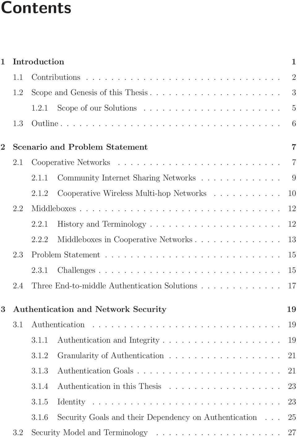 .. 15 2.4 Three End-to-middle Authentication Solutions... 17 3 Authentication and Network Security 19 3.1 Authentication... 19 3.1.1 AuthenticationandIntegrity... 19 3.1.2 GranularityofAuthentication.