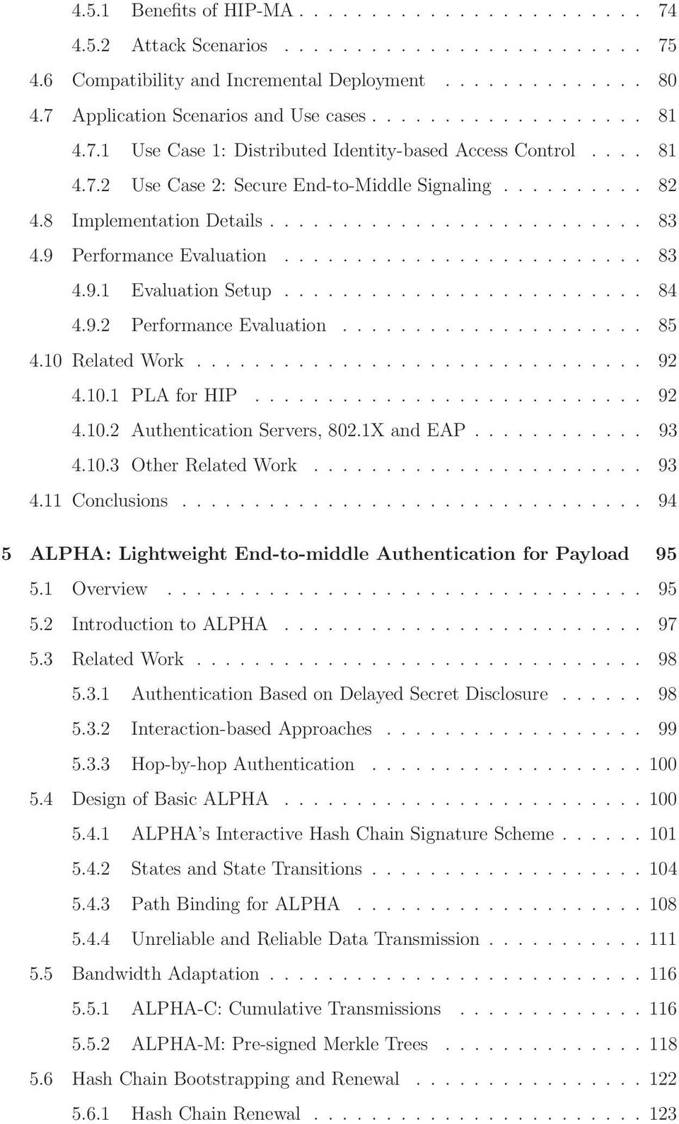 10RelatedWork... 92 4.10.1 PLAforHIP... 92 4.10.2 AuthenticationServers,802.1XandEAP... 93 4.10.3 OtherRelatedWork... 93 4.11Conclusions.