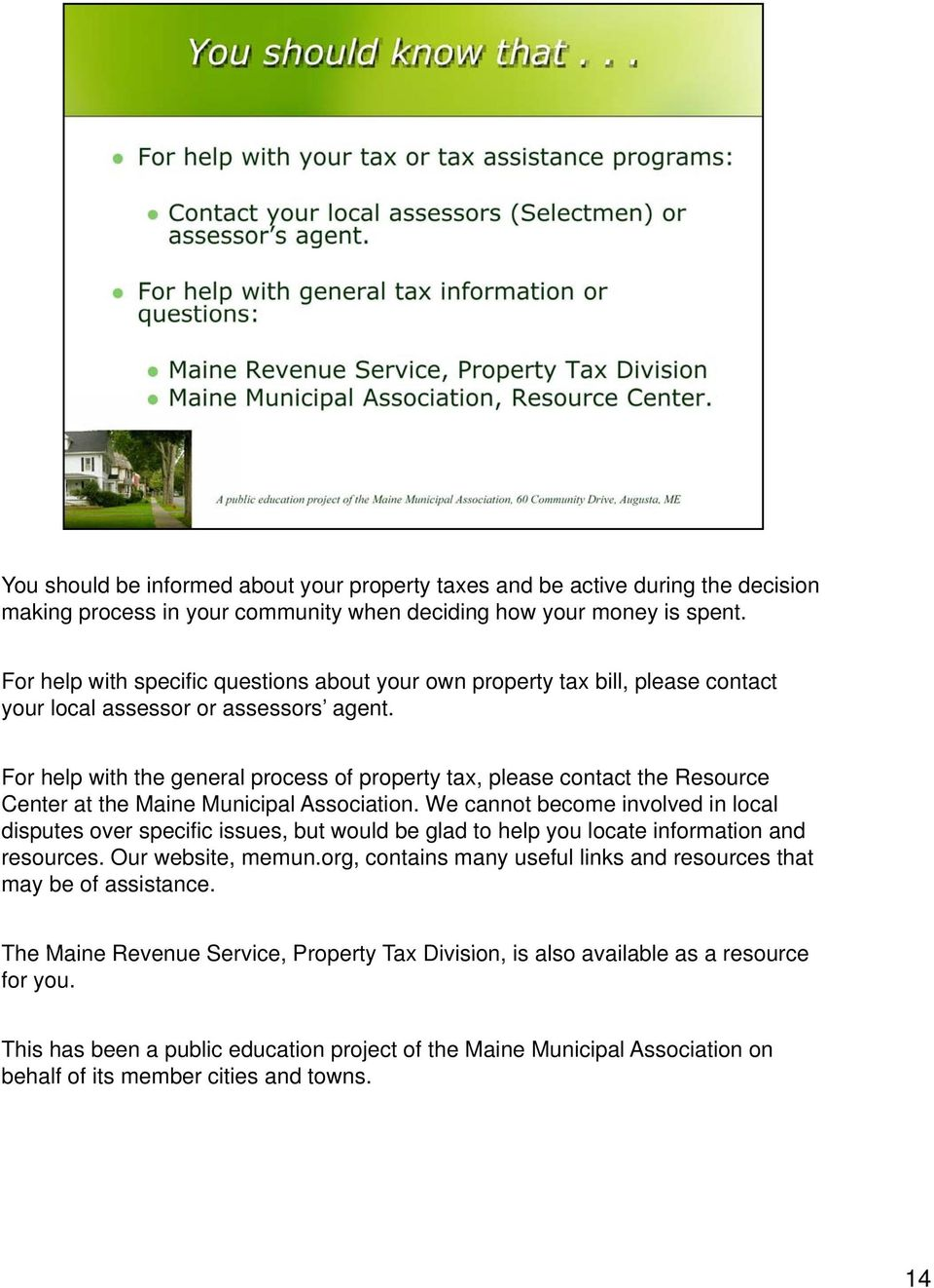 For help with the general process of property tax, please contact the Resource Center at the Maine Municipal Association.