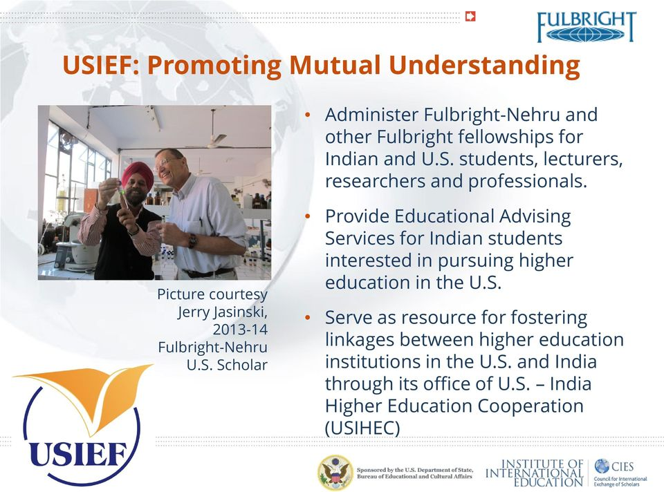 Scholar Provide Educational Advising Services for Indian students interested in pursuing higher education in the U.S. Serve as resource for fostering linkages between higher education institutions in the U.