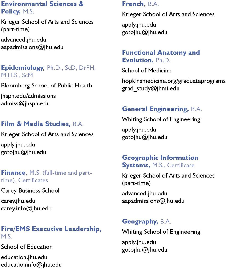 jhu.edu carey.info@jhu.edu Fire/EMS Executive Leadership, M.S. School of Education education.jhu.edu educationinfo@jhu.edu French, B.