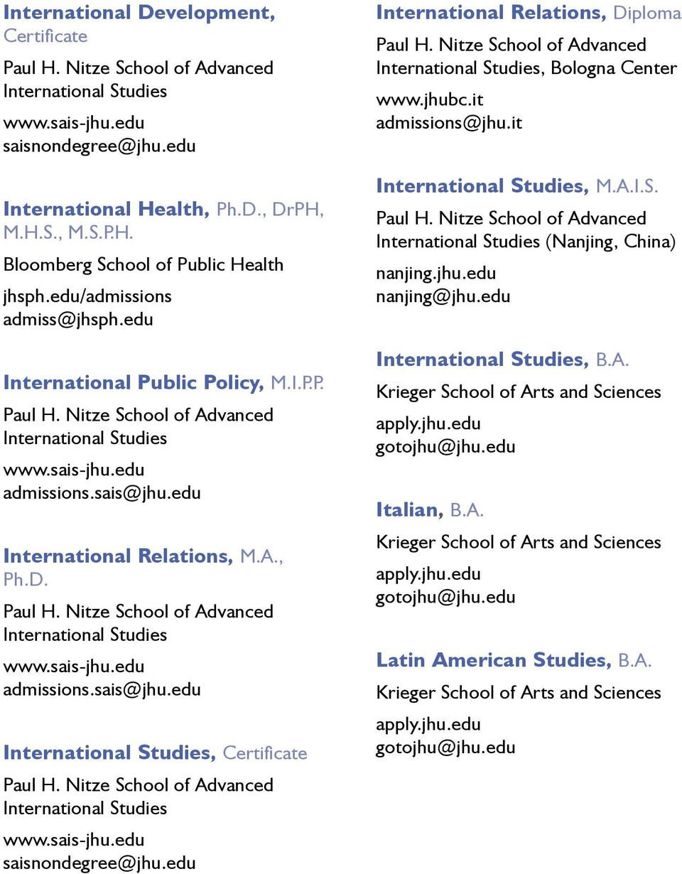 D. Paul H. Nitze School of Advanced International Studies www.sais-jhu.edu admissions.sais@jhu.edu International Studies, Certificate Paul H. Nitze School of Advanced International Studies www.sais-jhu.edu saisnondegree@jhu.