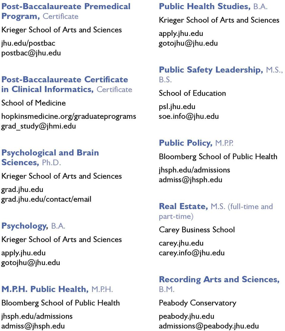 Public Health, M.P.H. Bloomberg School of Public Health jhsph.edu/admissions admiss@jhsph.edu Public Health Studies, B.A. Public Safety Leadership, M.S., B.S. School of Education psl.