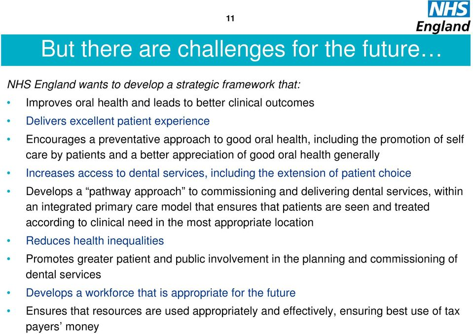 including the extension of patient choice Develops a pathway approach to commissioning and delivering dental services, within an integrated primary care model that ensures that patients are seen and