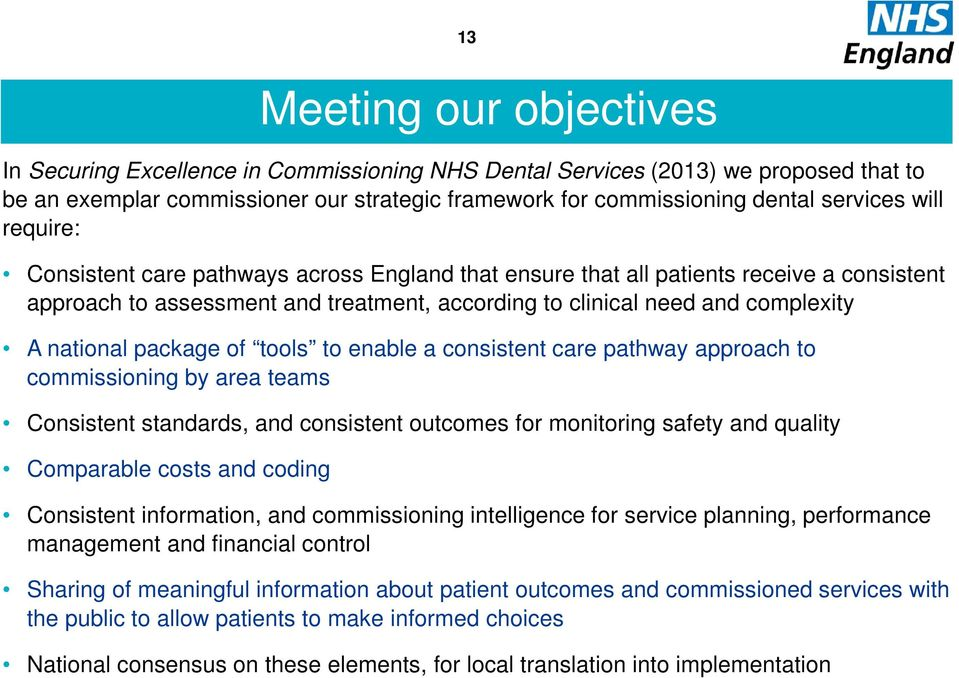 package of tools to enable a consistent care pathway approach to commissioning by area teams Consistent standards, and consistent outcomes for monitoring safety and quality Comparable costs and