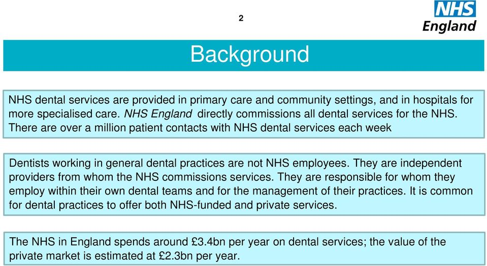 There are over a million patient contacts with NHS dental services each week Dentists working in general dental practices are not NHS employees.