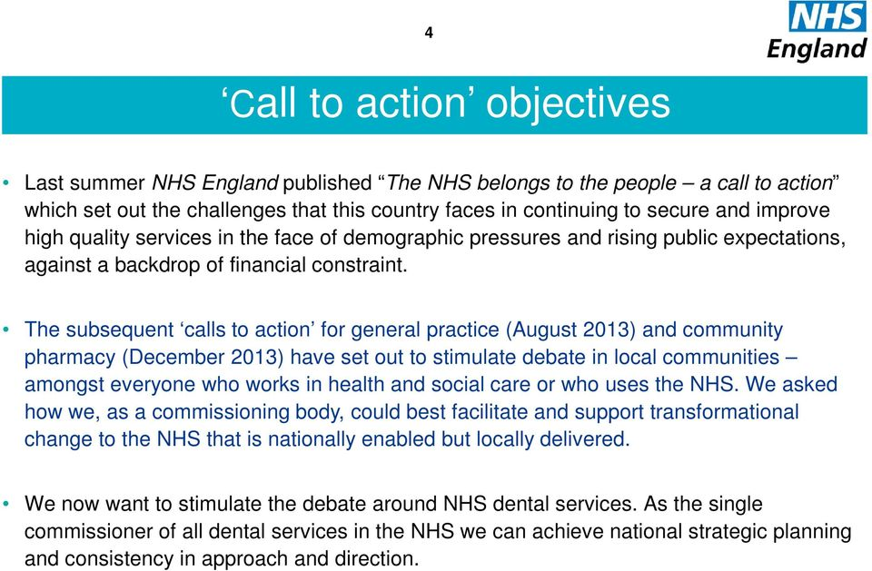 The subsequent calls to action for general practice (August 2013) and community pharmacy (December 2013) have set out to stimulate debate in local communities amongst everyone who works in health and