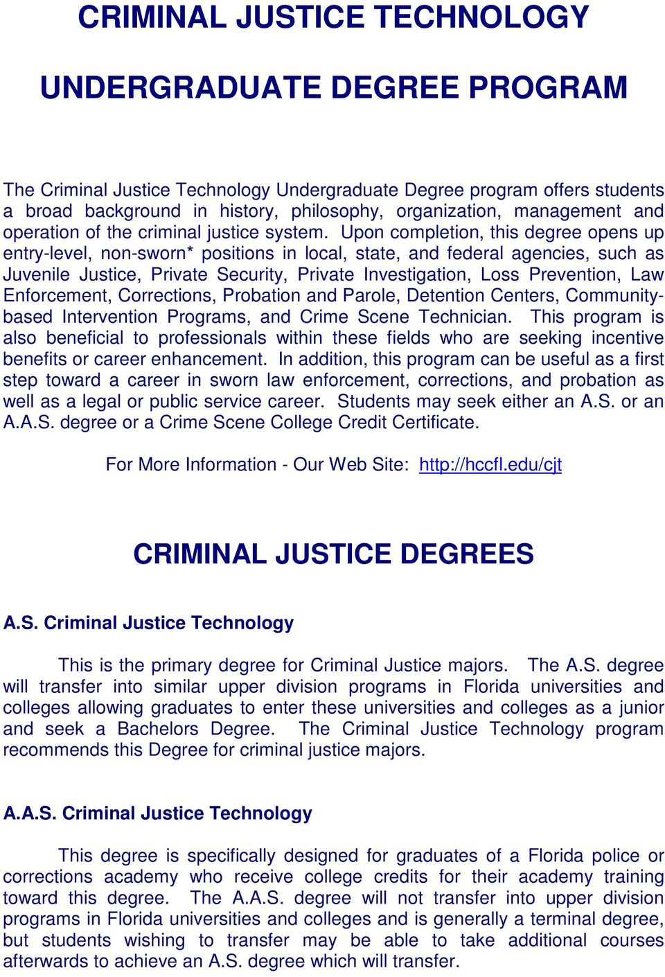 Upon completion, this degree opens up entry-level, non-sworn* positions in local, state, and federal agencies, such as Juvenile Justice, Private Security, Private Investigation, Loss Prevention, Law