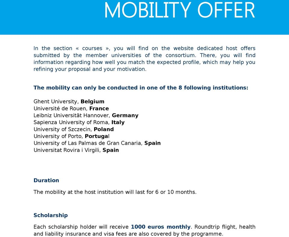The mobility can only be conducted in one of the 8 following institutions: Ghent University, Belgium Université de Rouen, France Leibniz Universität Hannover, Germany Sapienza University of Roma,