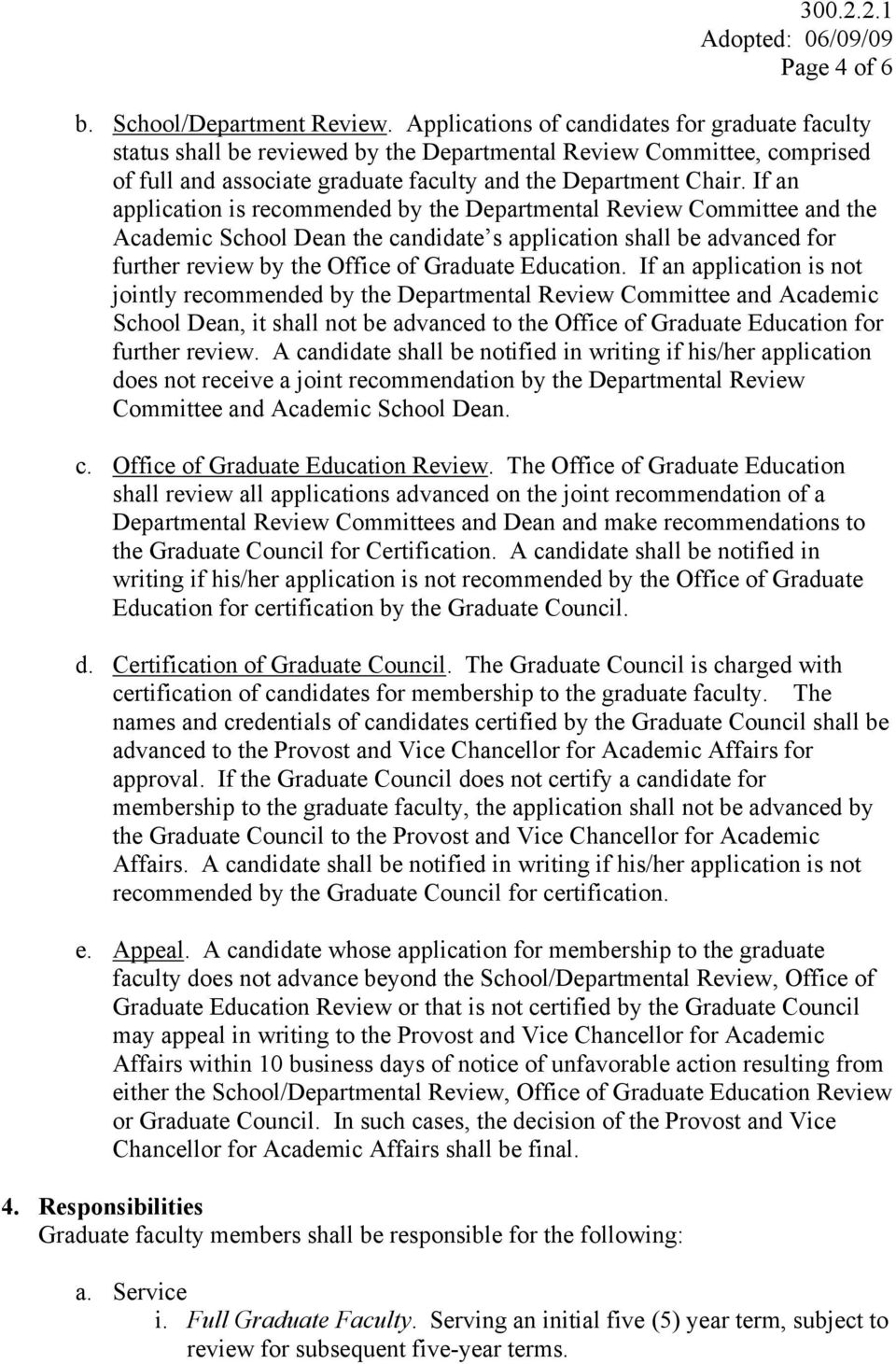 If an application is recommended by the Departmental Review Committee and the Academic School Dean the candidate s application shall be advanced for further review by the Office of Graduate Education.