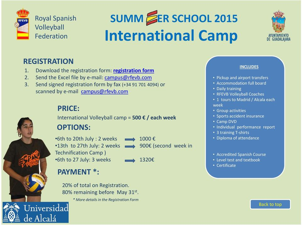com PRICE: International camp = 500 / each week OPTIONS: 6th to 20th July : 2 weeks 1000 13th to 27th July: 2 weeks 900 (second week in Technification Camp ) 6th to 27 July: 3 weeks 1320 PAYMENT *: