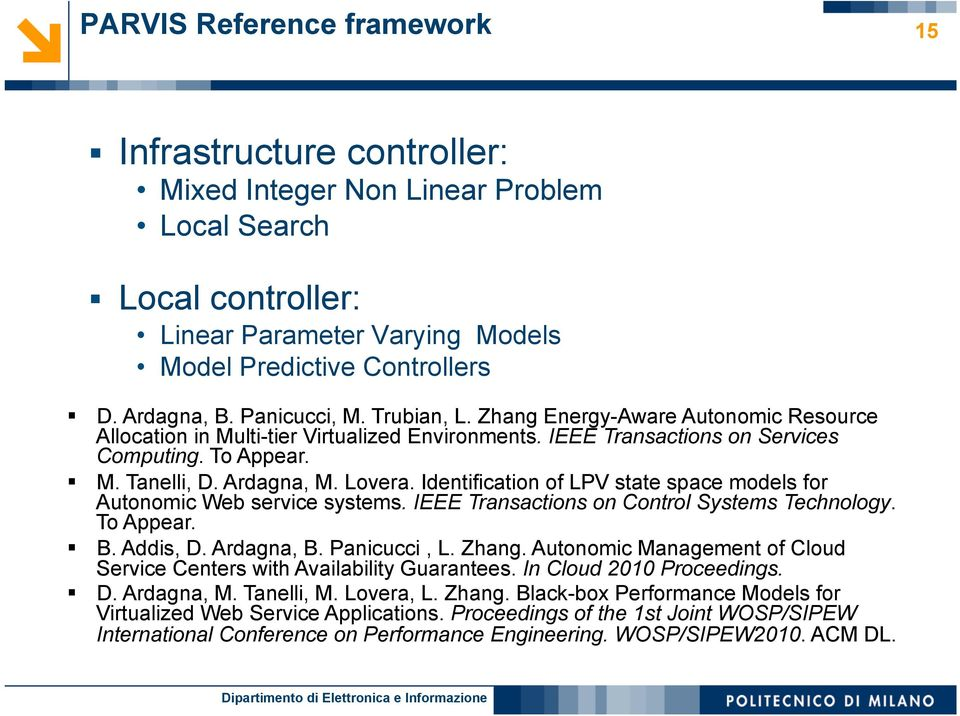 Lovera. Identification of LPV state space models for Autonomic Web service systems. IEEE Transactions on Control Systems Technology. To Appear. B. Addis, D. Ardagna, B. Panicucci, L. Zhang.