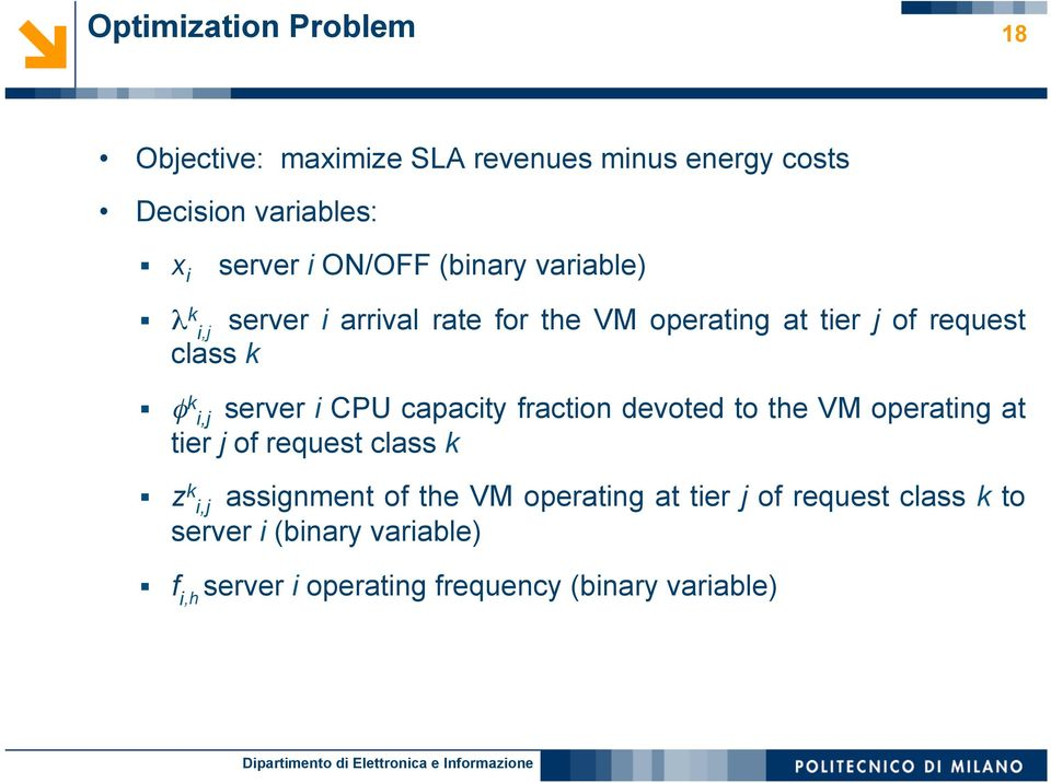 CPU capacity fraction devoted to the VM operating at tier j of request class k φ k i,j assignment of the VM