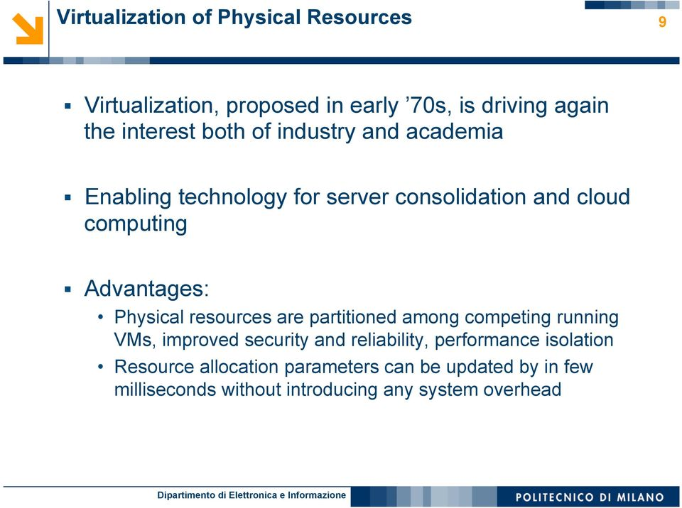 Physical resources are partitioned among competing running VMs, improved security and reliability, performance