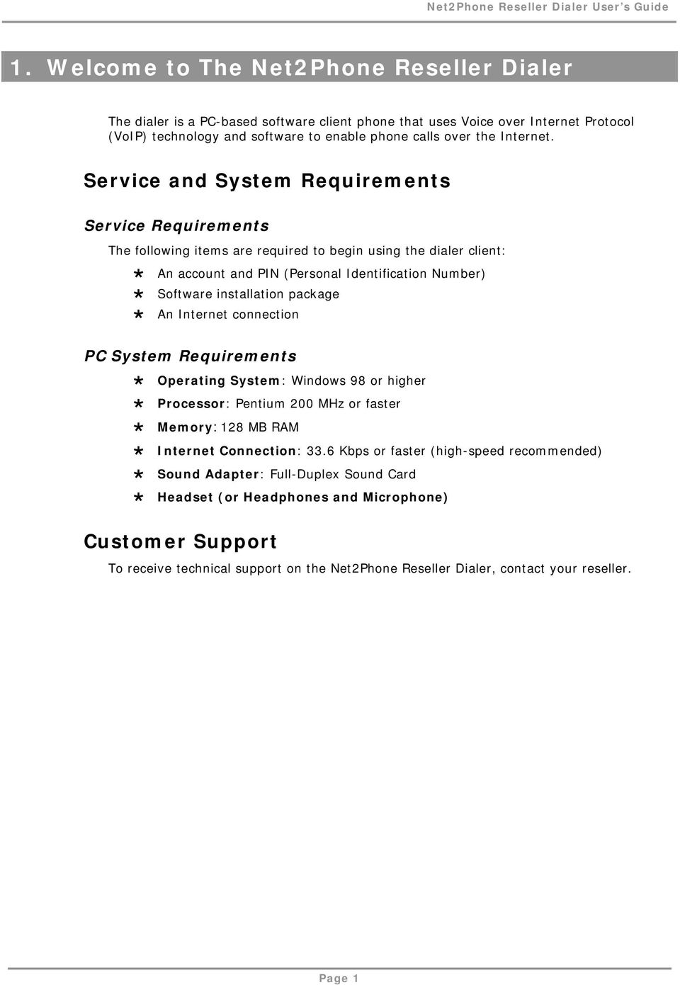 Service and System Requirements Service Requirements The following items are required to begin using the dialer client: An account and PIN (Personal Identification Number) Software installation