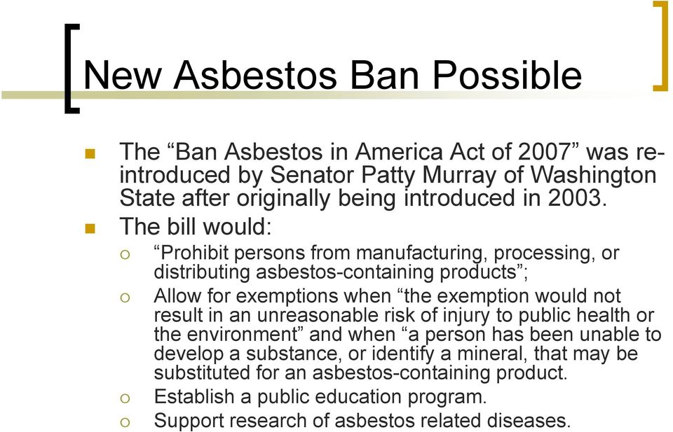 The bill would: Prohibit persons from manufacturing, processing, or distributing asbestos-containing products ; Allow for exemptions when the exemption would