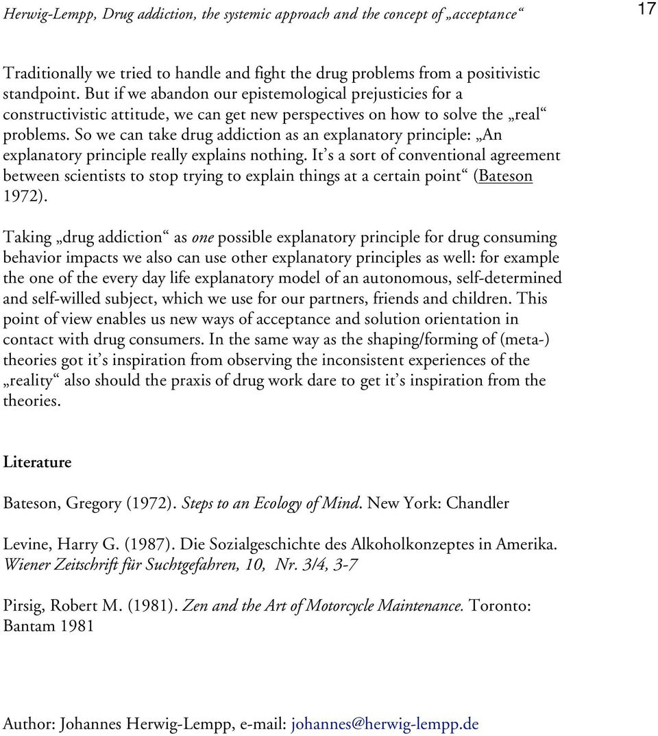 So we can take drug addiction as an explanatory principle: An explanatory principle really explains nothing.
