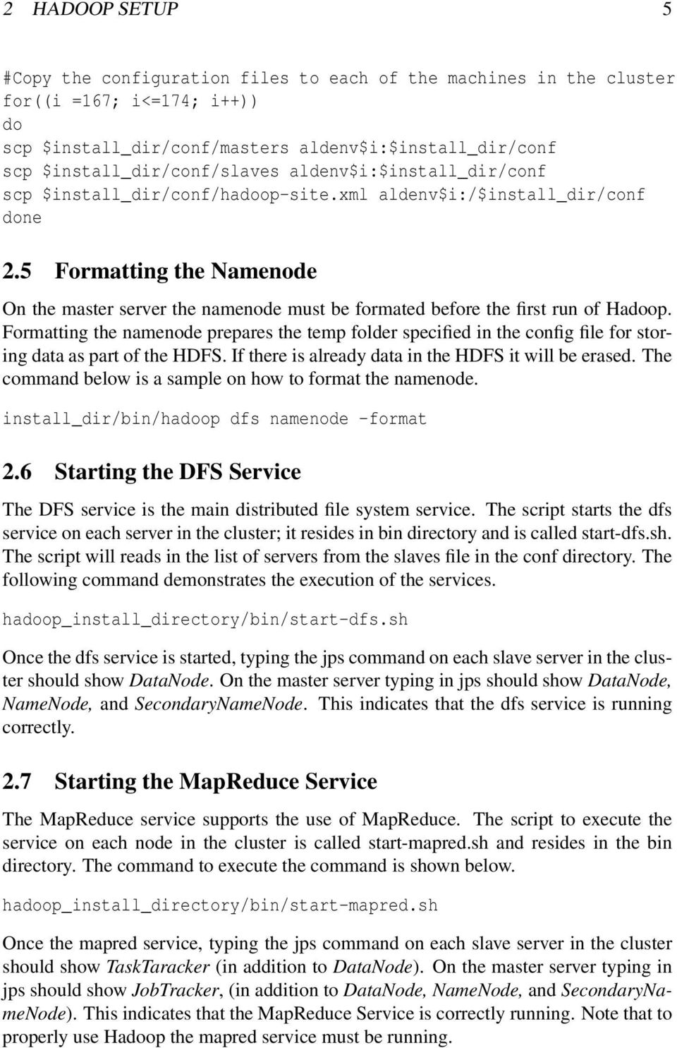 5 Formatting the Namenode On the master server the namenode must be formated before the first run of Hadoop.